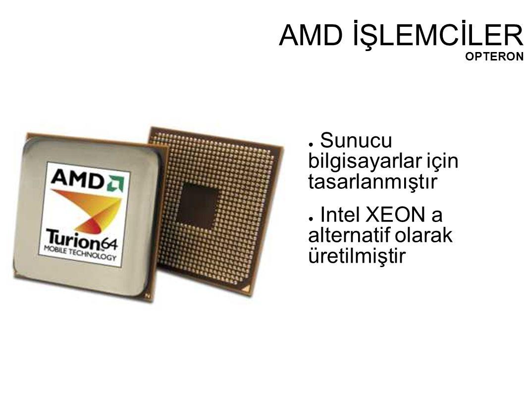 AMD İŞLEMCİLER OPTERON ● Sunucu bilgisayarlar için tasarlanmıştır ● Intel XEON a alternatif olarak üretilmiştir