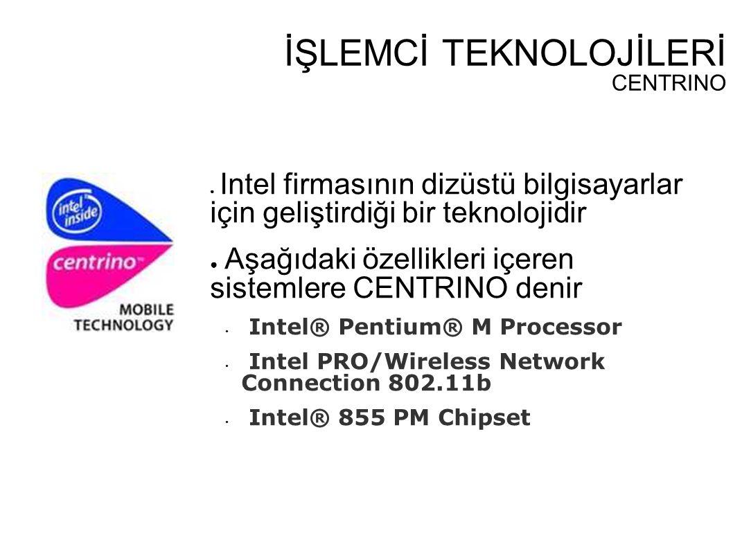 İŞLEMCİ TEKNOLOJİLERİ CENTRINO ● Intel firmasının dizüstü bilgisayarlar için geliştirdiği bir teknolojidir ● Aşağıdaki özellikleri içeren sistemlere C