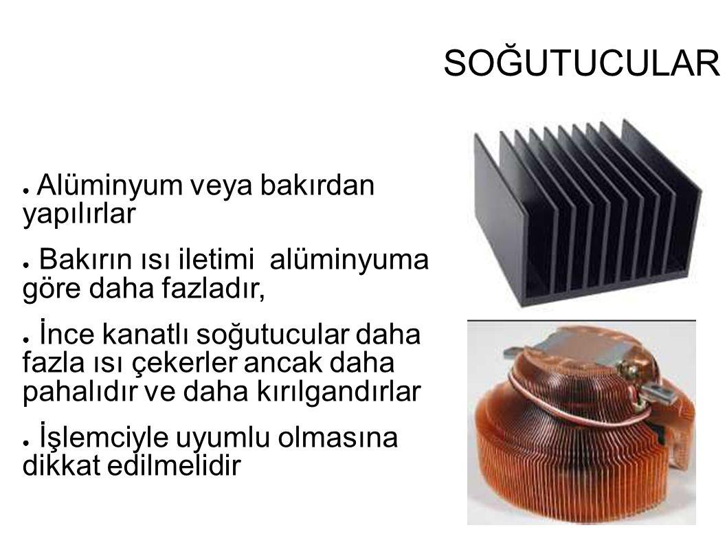 SOĞUTUCULAR ● Alüminyum veya bakırdan yapılırlar ● Bakırın ısı iletimi alüminyuma göre daha fazladır, ● İnce kanatlı soğutucular daha fazla ısı çekerl