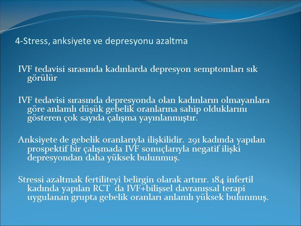 4-Stress, anksiyete ve depresyonu azaltma IVF tedavisi sırasında kadınlarda depresyon semptomları sık görülür IVF tedavisi sırasında depresyonda olan