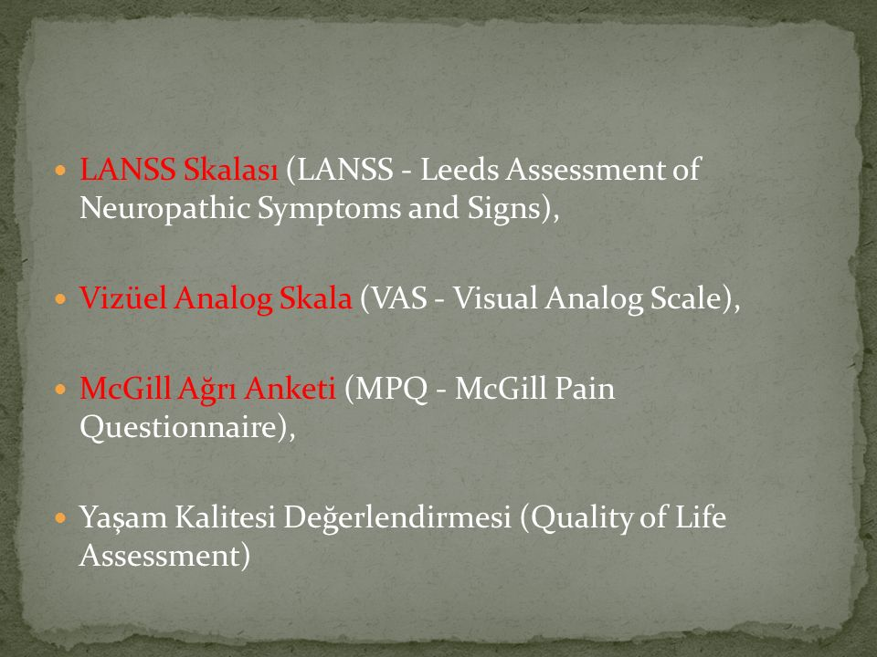 LANSS Skalası (LANSS - Leeds Assessment of Neuropathic Symptoms and Signs), Vizüel Analog Skala (VAS - Visual Analog Scale), McGill Ağrı Anketi (MPQ -