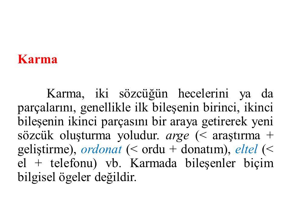 Karma Karma, iki sözcüğün hecelerini ya da parçalarını, genellikle ilk bileşenin birinci, ikinci bileşenin ikinci parçasını bir araya getirerek yeni s