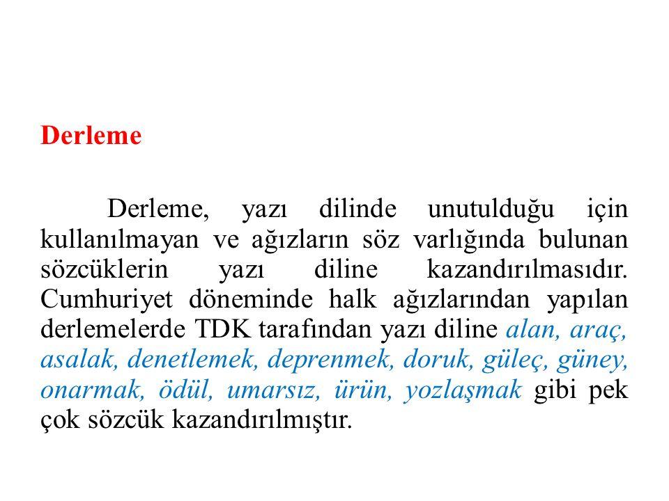 Derleme Derleme, yazı dilinde unutulduğu için kullanılmayan ve ağızların söz varlığında bulunan sözcüklerin yazı diline kazandırılmasıdır. Cumhuriyet