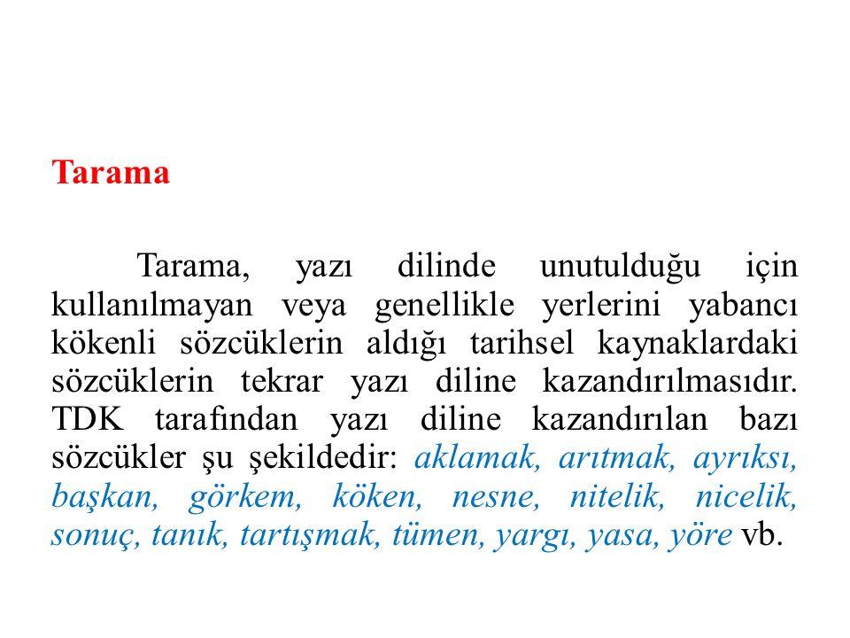 Tarama Tarama, yazı dilinde unutulduğu için kullanılmayan veya genellikle yerlerini yabancı kökenli sözcüklerin aldığı tarihsel kaynaklardaki sözcükle