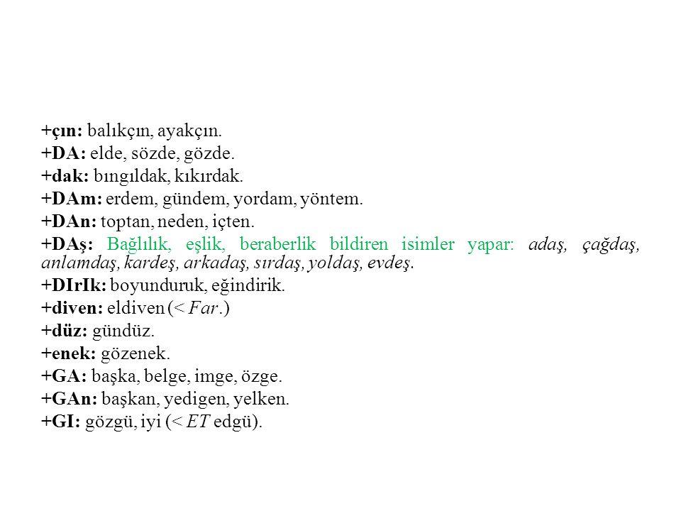 +gIl: Ahmetgil, annemgil.+gIn: elgin. +k: balak, kabuk, topuk.