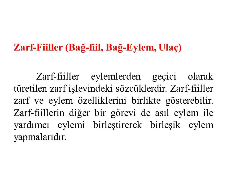 Zarf-Fiiller (Bağ-fiil, Bağ-Eylem, Ulaç) Zarf-fiiller eylemlerden geçici olarak türetilen zarf işlevindeki sözcüklerdir. Zarf-fiiller zarf ve eylem öz