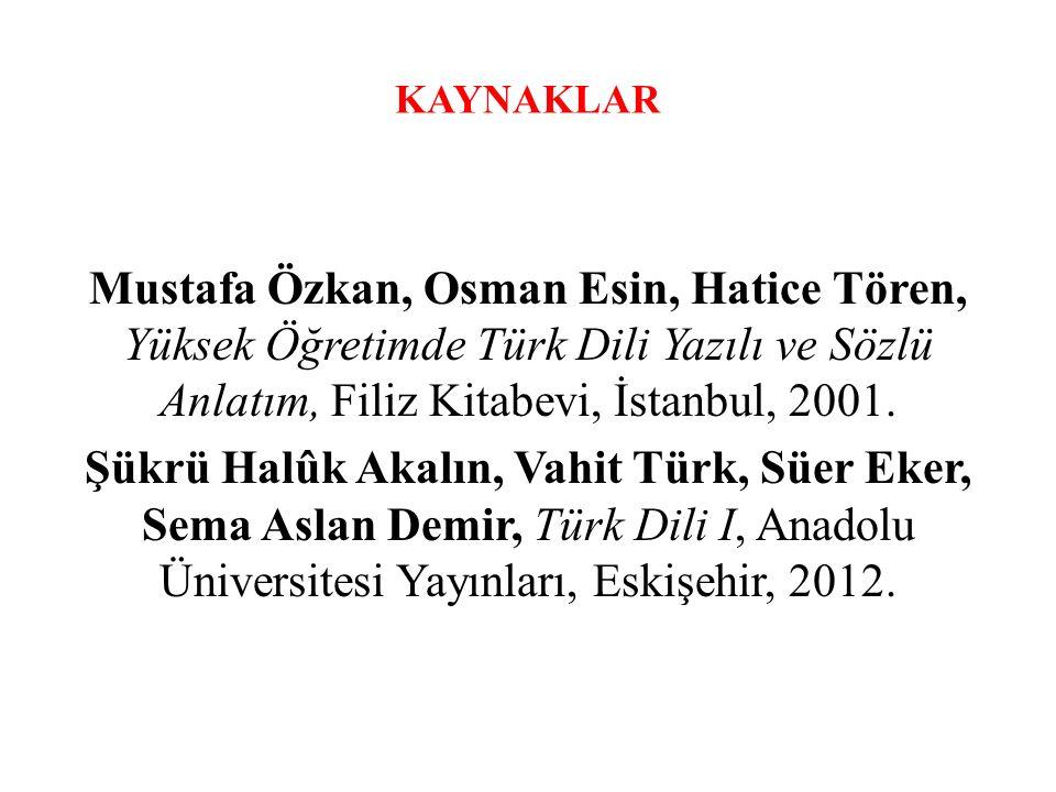 KAYNAKLAR Mustafa Özkan, Osman Esin, Hatice Tören, Yüksek Öğretimde Türk Dili Yazılı ve Sözlü Anlatım, Filiz Kitabevi, İstanbul, 2001. Şükrü Halûk Aka