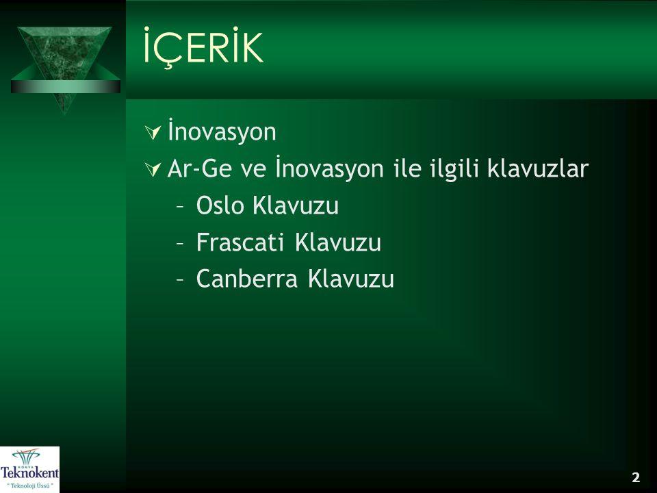 2 İÇERİK  İnovasyon  Ar-Ge ve İnovasyon ile ilgili klavuzlar –Oslo Klavuzu –Frascati Klavuzu –Canberra Klavuzu