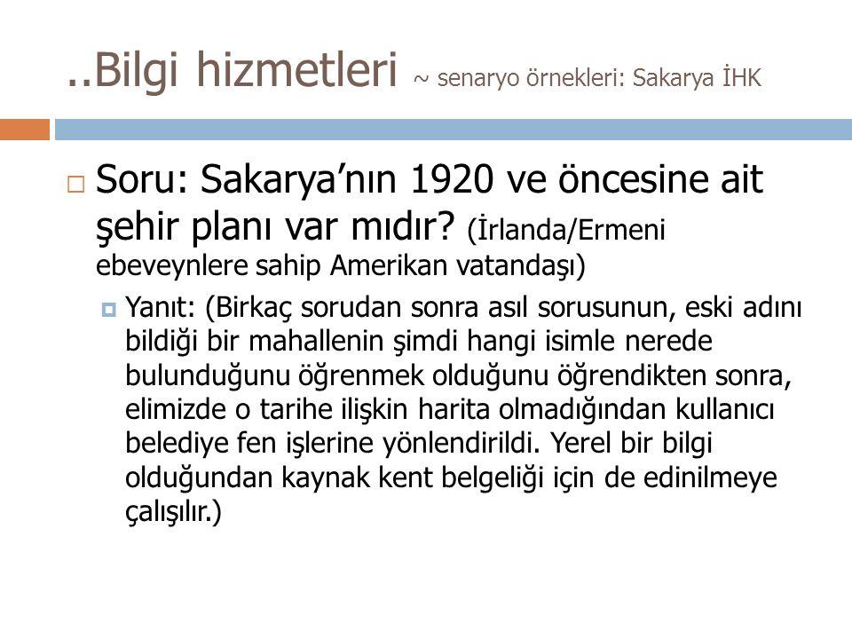 ..Bilgi hizmetleri ~ senaryo örnekleri: Sakarya İHK  Soru: Sakarya'nın 1920 ve öncesine ait şehir planı var mıdır.
