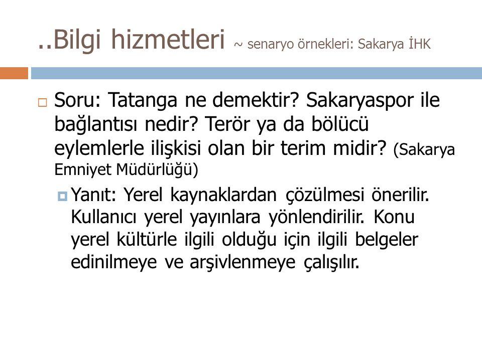 ..Bilgi hizmetleri ~ senaryo örnekleri: Sakarya İHK  Soru: Tatanga ne demektir.