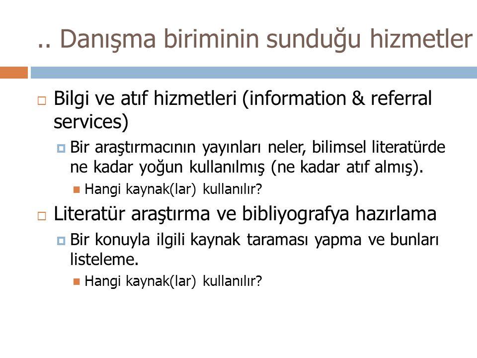 .. Danışma biriminin sunduğu hizmetler  Bilgi ve atıf hizmetleri (information & referral services)  Bir araştırmacının yayınları neler, bilimsel lit