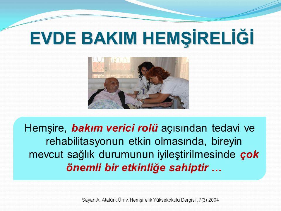 EVDE BAKIM HEMŞİRELİĞİ Hemşire, bakım verici rolü açısından tedavi ve rehabilitasyonun etkin olmasında, bireyin mevcut sağlık durumunun iyileştirilmes