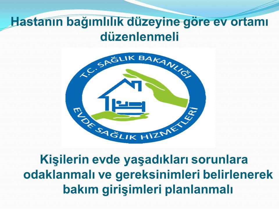 Hastanın bağımlılık düzeyine göre ev ortamı düzenlenmeli Kişilerin evde yaşadıkları sorunlara odaklanmalı ve gereksinimleri belirlenerek bakım girişim