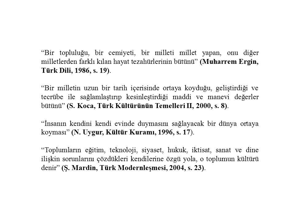 Bir topluluğu, bir cemiyeti, bir milleti millet yapan, onu diğer milletlerden farklı kılan hayat tezahürlerinin bütünü (Muharrem Ergin, Türk Dili, 1986, s.