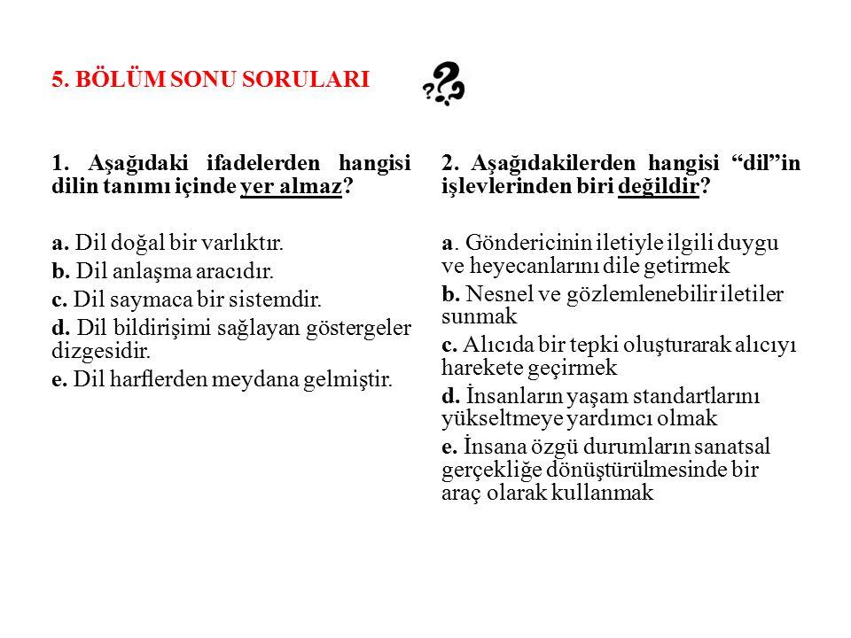 5.BÖLÜM SONU SORULARI 1. Aşağıdaki ifadelerden hangisi dilin tanımı içinde yer almaz.