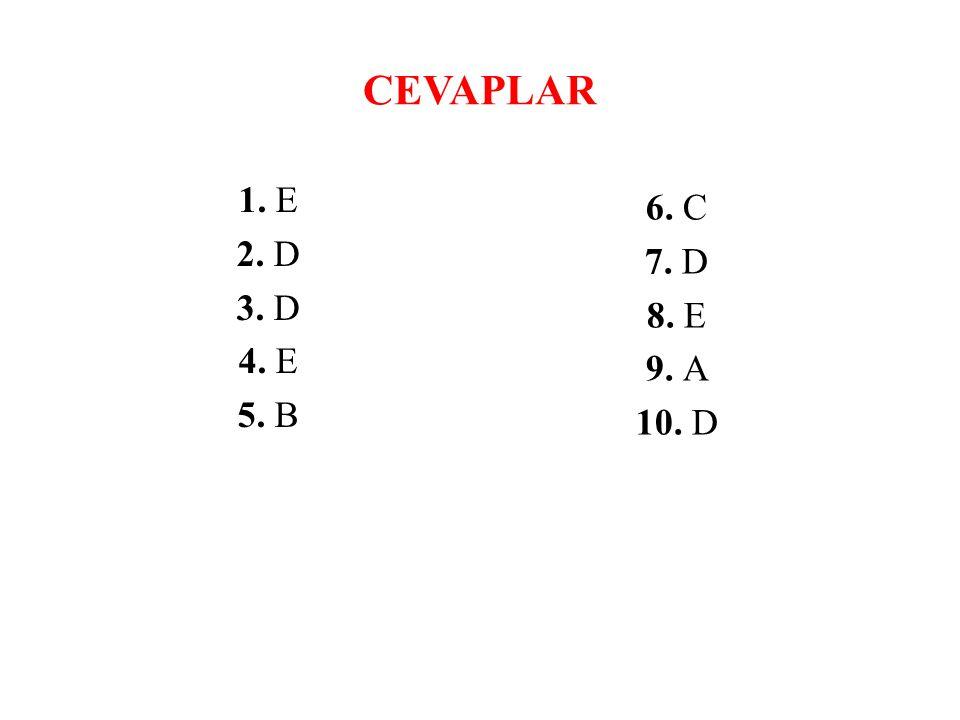 CEVAPLAR 1. E 2. D 3. D 4. E 5. B 6. C 7. D 8. E 9. A 10. D