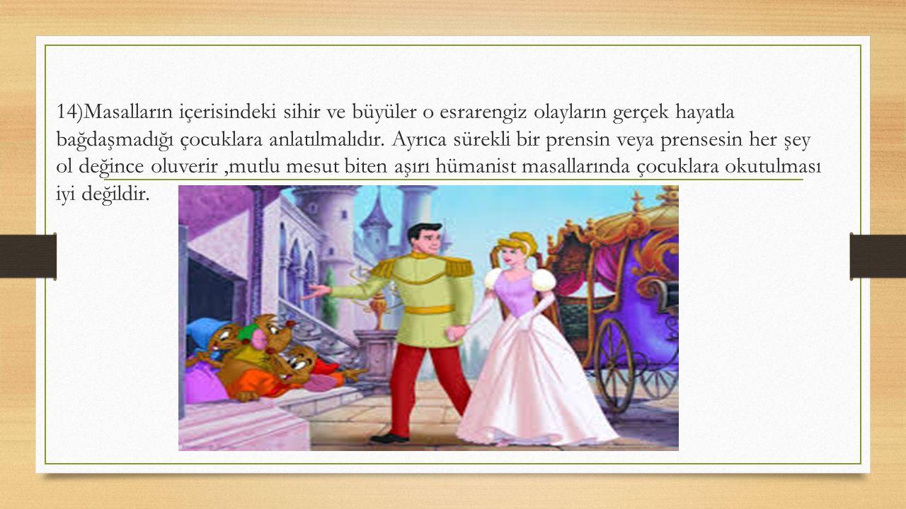 14)Masalların içerisindeki sihir ve büyüler o esrarengiz olayların gerçek hayatla bağdaşmadığı çocuklara anlatılmalıdır.