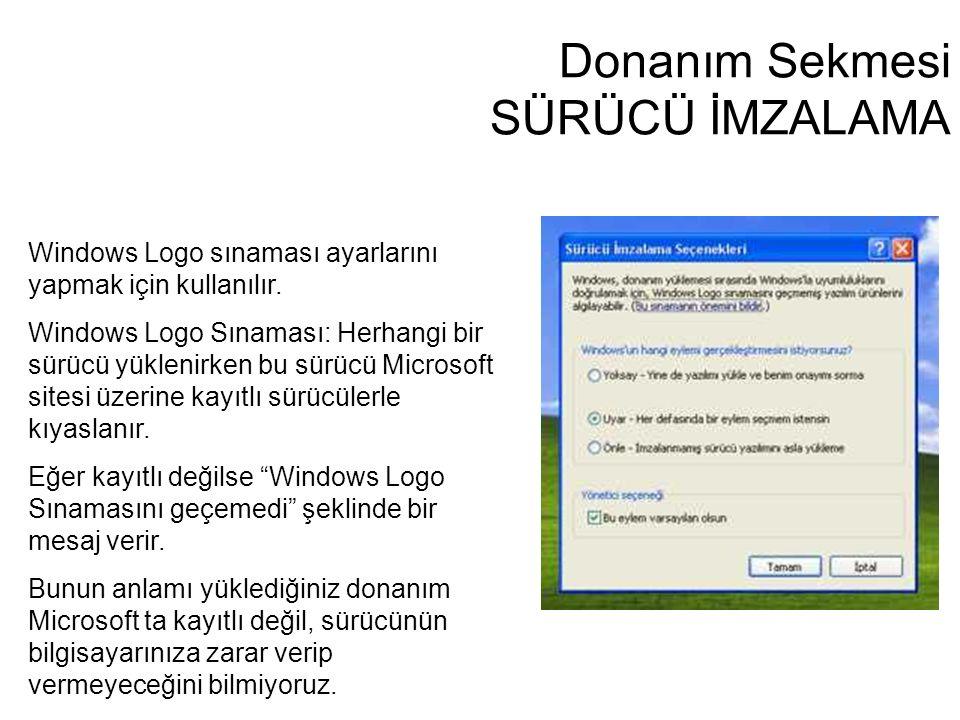 Donanım Sekmesi SÜRÜCÜ İMZALAMA Windows Logo sınaması ayarlarını yapmak için kullanılır. Windows Logo Sınaması: Herhangi bir sürücü yüklenirken bu sür