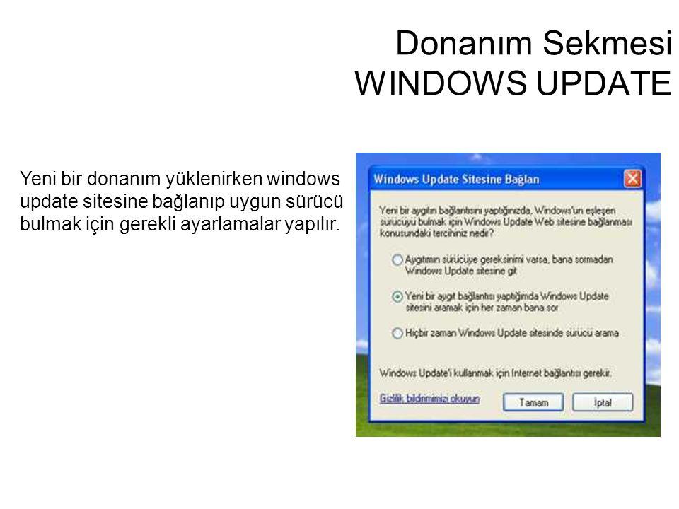 Donanım Sekmesi WINDOWS UPDATE Yeni bir donanım yüklenirken windows update sitesine bağlanıp uygun sürücü bulmak için gerekli ayarlamalar yapılır.