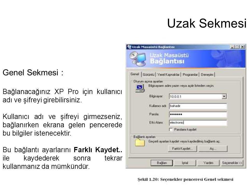 Uzak Sekmesi Genel Sekmesi : Bağlanacağınız XP Pro için kullanıcı adı ve şifreyi girebilirsiniz. Kullanıcı adı ve şifreyi girmezseniz, bağlanırken ekr