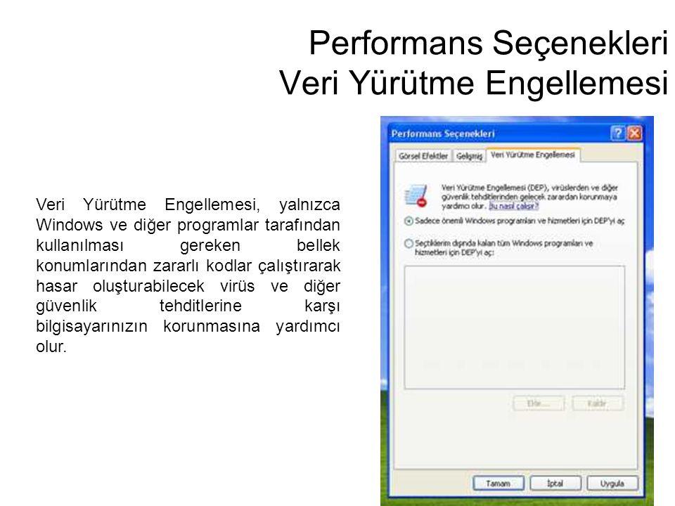 Performans Seçenekleri Veri Yürütme Engellemesi Veri Yürütme Engellemesi, yalnızca Windows ve diğer programlar tarafından kullanılması gereken bellek