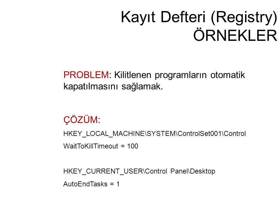 Kayıt Defteri (Registry) ÖRNEKLER PROBLEM: Kilitlenen programların otomatik kapatılmasını sağlamak. ÇÖZÜM: HKEY_LOCAL_MACHINE\SYSTEM\ControlSet001\Con