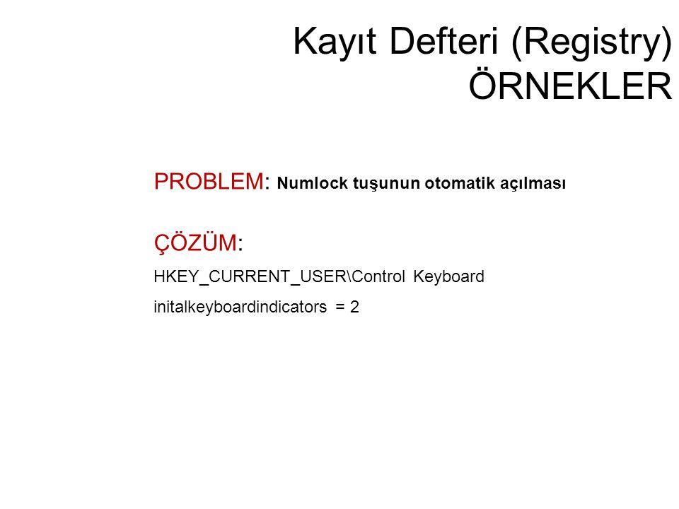 Kayıt Defteri (Registry) ÖRNEKLER PROBLEM: Numlock tuşunun otomatik açılması ÇÖZÜM: HKEY_CURRENT_USER\Control Keyboard initalkeyboardindicators = 2