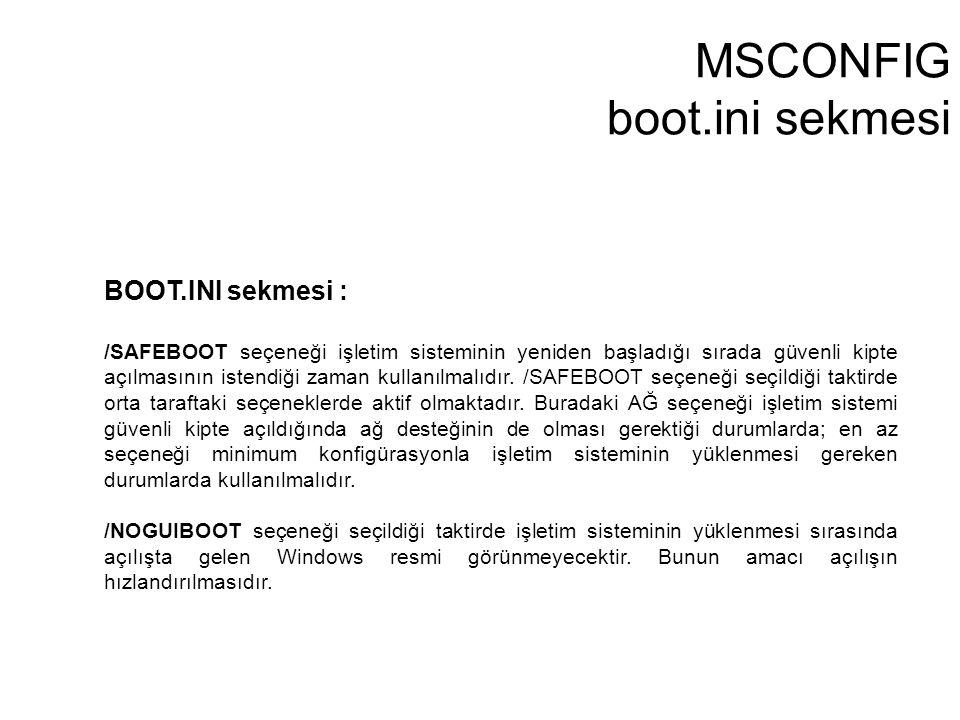 BOOT.INI sekmesi : /SAFEBOOT seçeneği işletim sisteminin yeniden başladığı sırada güvenli kipte açılmasının istendiği zaman kullanılmalıdır. /SAFEBOOT