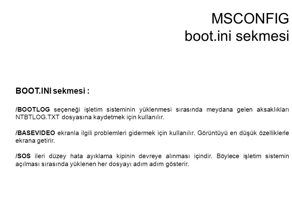 MSCONFIG boot.ini sekmesi BOOT.INI sekmesi : /BOOTLOG seçeneği işletim sisteminin yüklenmesi sırasında meydana gelen aksaklıkları NTBTLOG.TXT dosyasın
