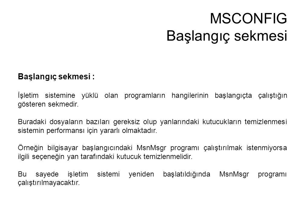 MSCONFIG Başlangıç sekmesi Başlangıç sekmesi : İşletim sistemine yüklü olan programların hangilerinin başlangıçta çalıştığın gösteren sekmedir. Burada