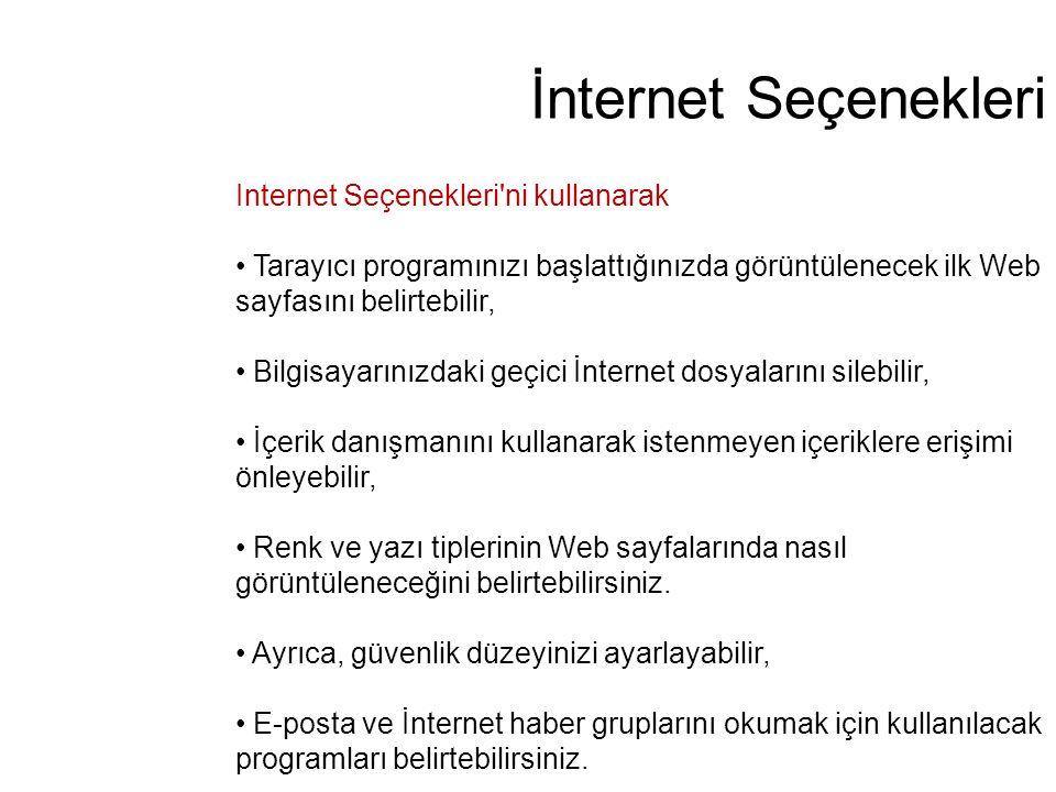 İnternet Seçenekleri Internet Seçenekleri'ni kullanarak Tarayıcı programınızı başlattığınızda görüntülenecek ilk Web sayfasını belirtebilir, Bilgisaya