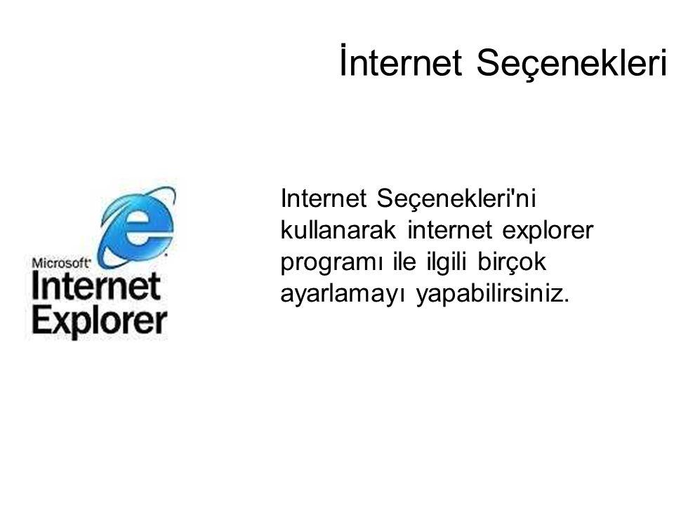 İnternet Seçenekleri Internet Seçenekleri'ni kullanarak internet explorer programı ile ilgili birçok ayarlamayı yapabilirsiniz.