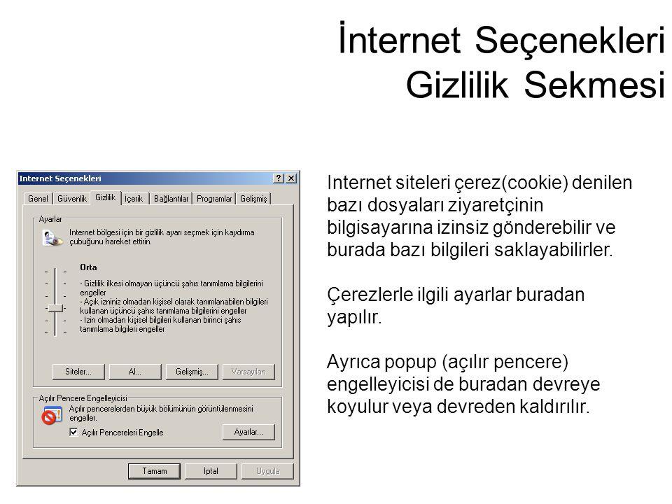 İnternet Seçenekleri Gizlilik Sekmesi Internet siteleri çerez(cookie) denilen bazı dosyaları ziyaretçinin bilgisayarına izinsiz gönderebilir ve burada