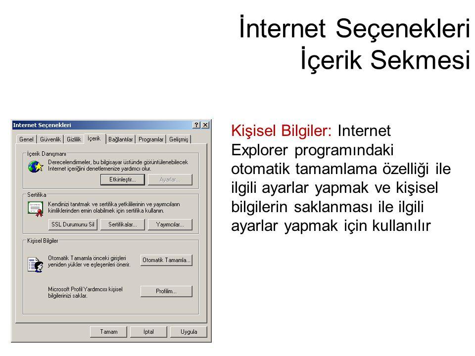 İnternet Seçenekleri İçerik Sekmesi Kişisel Bilgiler: Internet Explorer programındaki otomatik tamamlama özelliği ile ilgili ayarlar yapmak ve kişisel