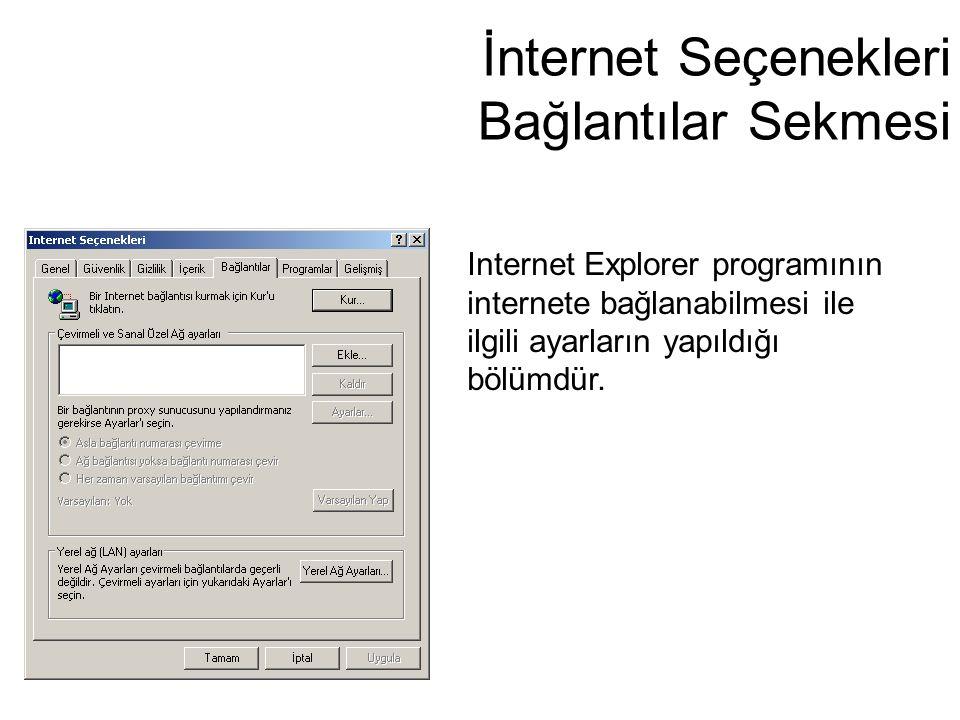 İnternet Seçenekleri Bağlantılar Sekmesi Internet Explorer programının internete bağlanabilmesi ile ilgili ayarların yapıldığı bölümdür.