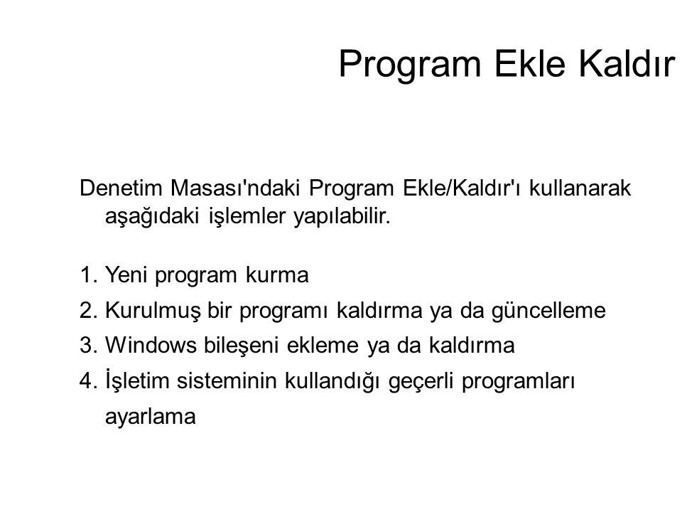 Program Ekle Kaldır Denetim Masası'ndaki Program Ekle/Kaldır'ı kullanarak aşağıdaki işlemler yapılabilir. 1.Yeni program kurma 2.Kurulmuş bir programı