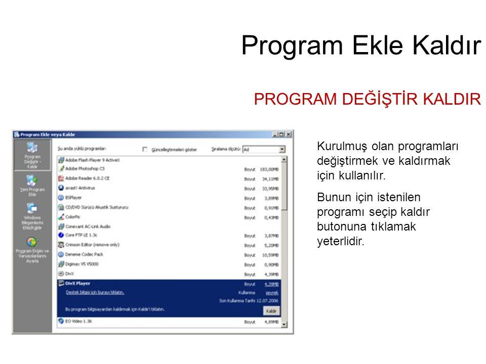Program Ekle Kaldır PROGRAM DEĞİŞTİR KALDIR Kurulmuş olan programları değiştirmek ve kaldırmak için kullanılır. Bunun için istenilen programı seçip ka