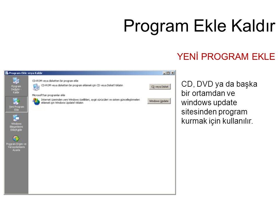 Program Ekle Kaldır YENİ PROGRAM EKLE CD, DVD ya da başka bir ortamdan ve windows update sitesinden program kurmak için kullanılır.