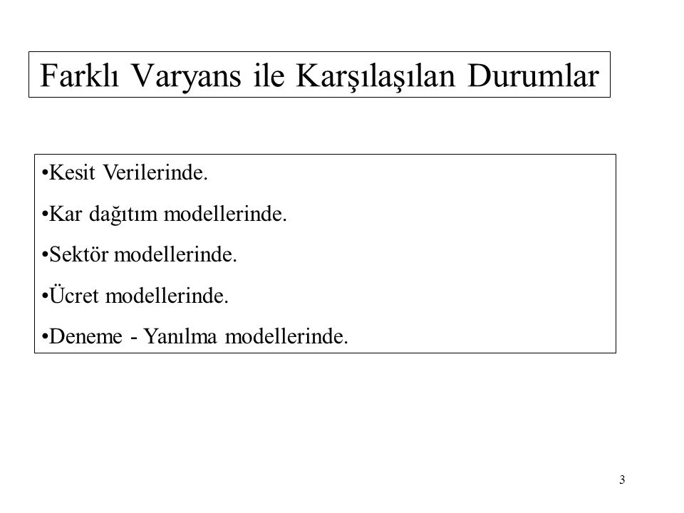 Farklı Varyans Var(u i |X i ) = Var(u i ) = E(u i 2 ) =  i 2  Farklı Varyans Hata Zaman 2