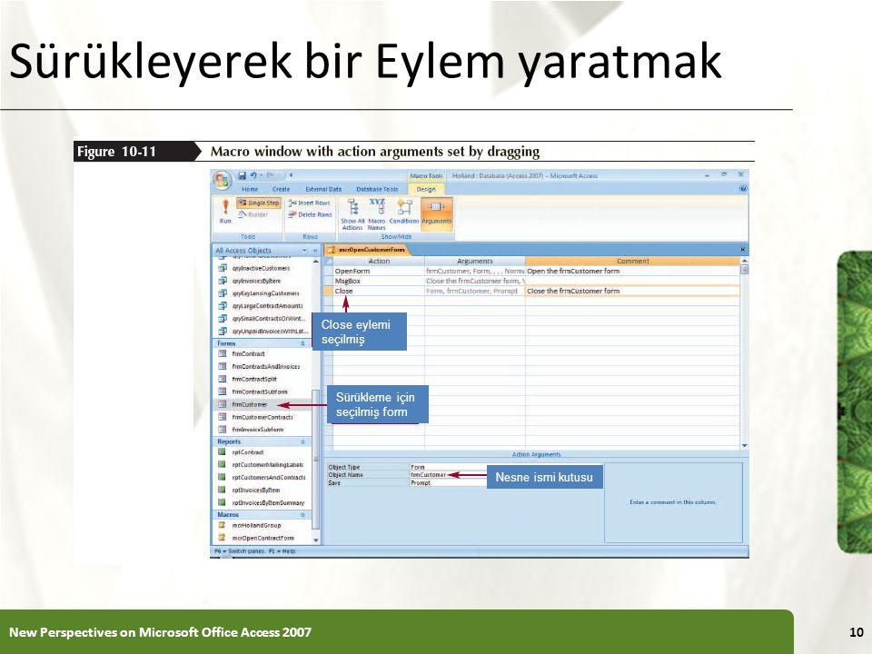 XP Sürükleyerek bir Eylem yaratmak New Perspectives on Microsoft Office Access 200710 Close eylemi seçilmiş Sürükleme için seçilmiş form Nesne ismi kutusu