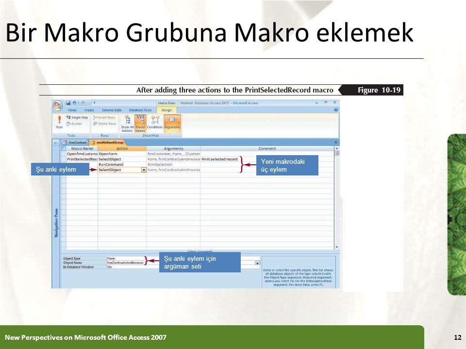 XP Bir Makro Grubuna Makro eklemek New Perspectives on Microsoft Office Access 200712 Şu anki eylem Yeni makrodaki üç eylem Şu anki eylem için argüman seti