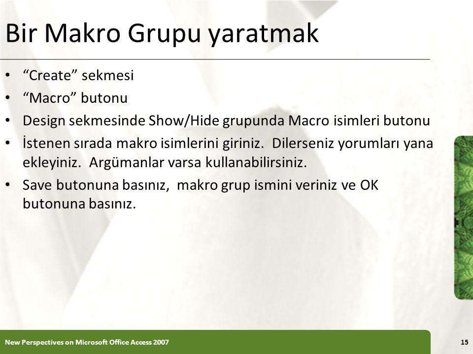 XP Bir Makro Grupu yaratmak Create sekmesi Macro butonu Design sekmesinde Show/Hide grupunda Macro isimleri butonu İstenen sırada makro isimlerini giriniz.