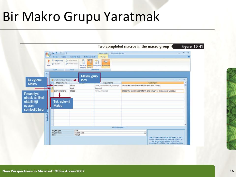 XP Bir Makro Grupu Yaratmak New Perspectives on Microsoft Office Access 200716 Makro grup ismi Tek eylemli Makro İki eylemli Makro Potansiyel olarak tehlikeli olabilirliği uyaran sembollü bilgi
