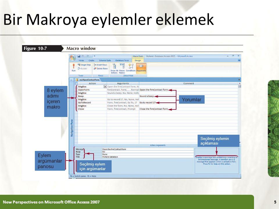 XP Bir Makroya eylemler eklemek New Perspectives on Microsoft Office Access 20075 8 eylem adımı içeren makro Eylem argümanlar panosu Yorumlar Seçilmiş eylemin açıklaması Seçilmiş eylem için argümanlar
