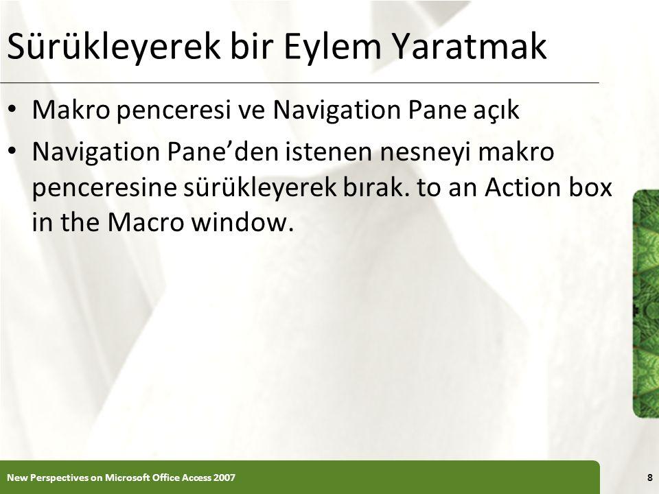 XP Sürükleyerek bir Eylem Yaratmak Makro penceresi ve Navigation Pane açık Navigation Pane'den istenen nesneyi makro penceresine sürükleyerek bırak.