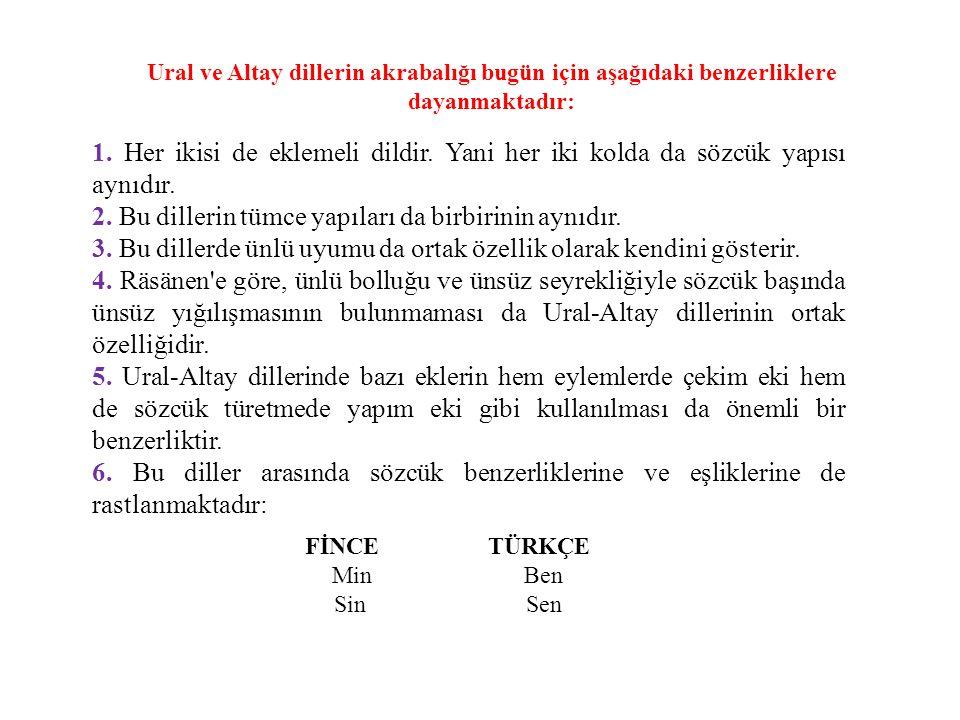 Ural ve Altay dillerin akrabalığı bugün için aşağıdaki benzerliklere dayanmaktadır: 1.