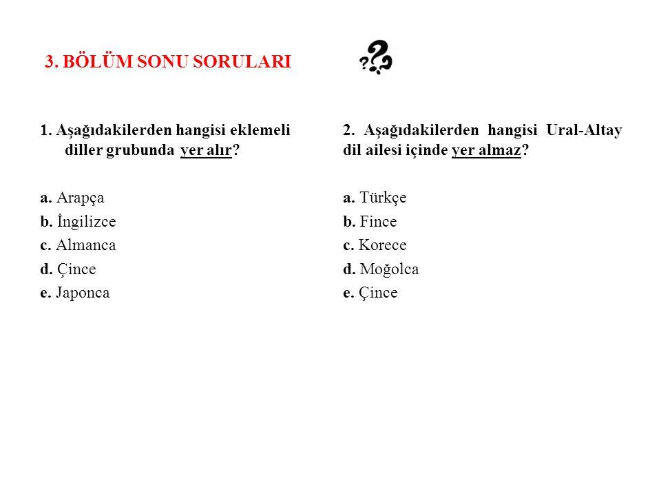 3.BÖLÜM SONU SORULARI 1. Aşağıdakilerden hangisi eklemeli diller grubunda yer alır.