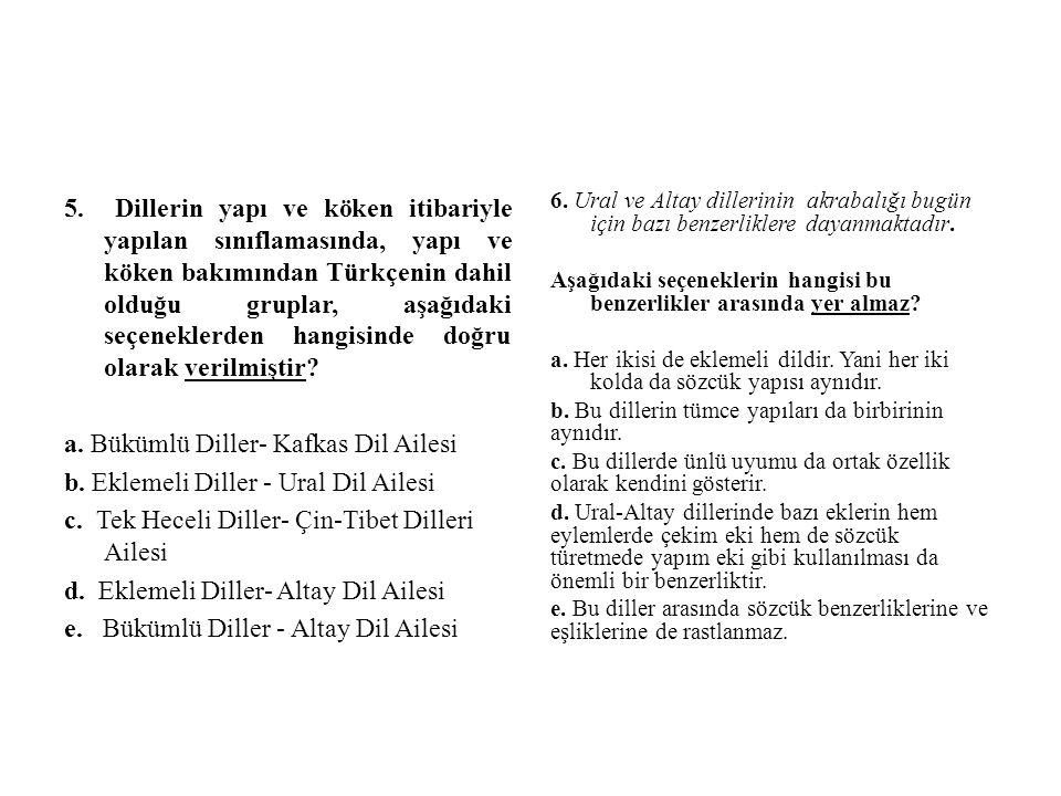 5. Dillerin yapı ve köken itibariyle yapılan sınıflamasında, yapı ve köken bakımından Türkçenin dahil olduğu gruplar, aşağıdaki seçeneklerden hangisin