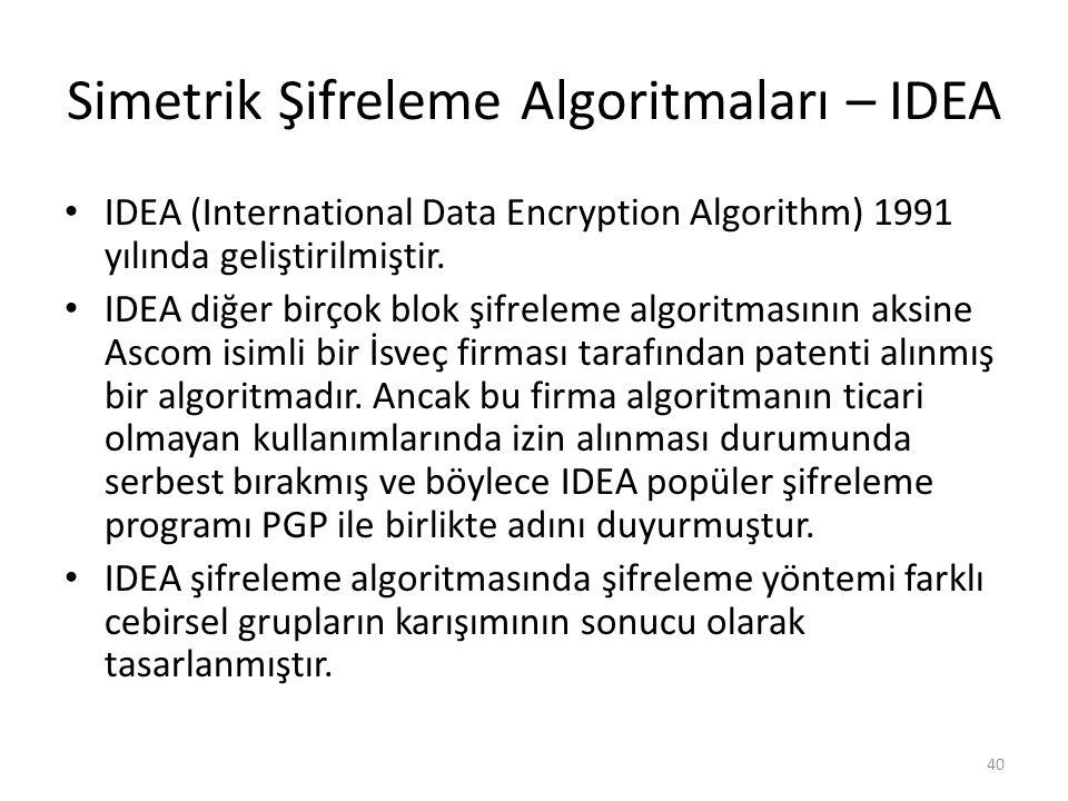 Simetrik Şifreleme Algoritmaları – IDEA IDEA (International Data Encryption Algorithm) 1991 yılında geliştirilmiştir. IDEA diğer birçok blok şifreleme