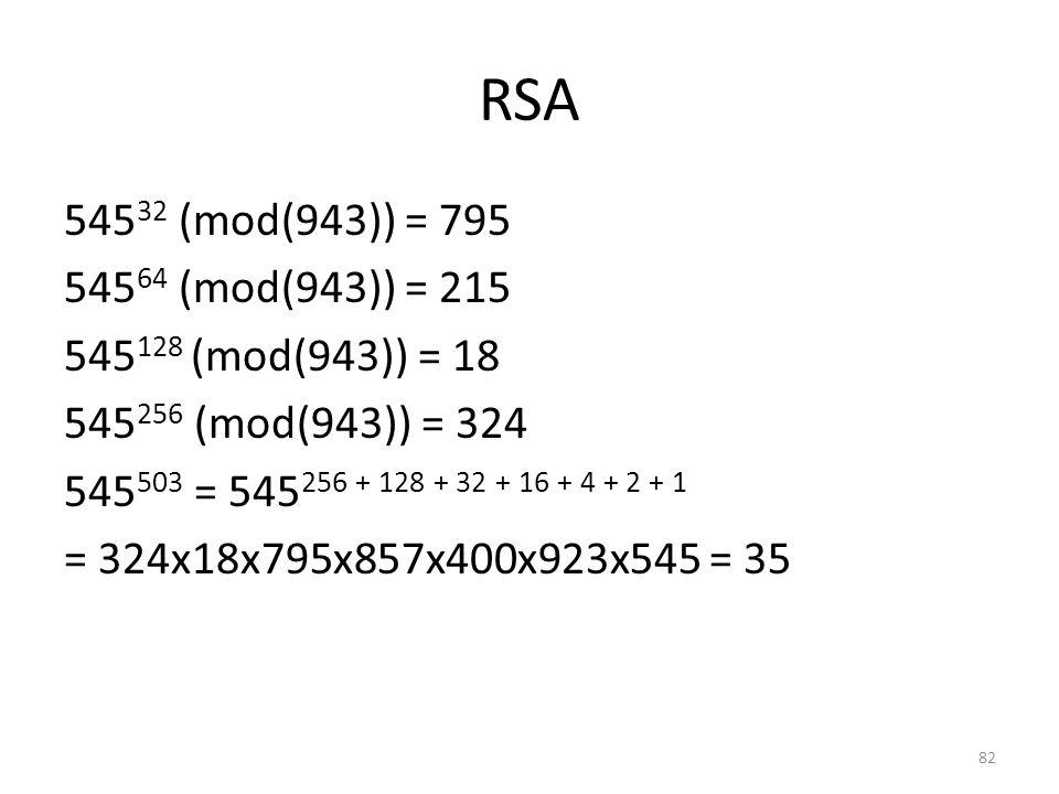 RSA 545 32 (mod(943)) = 795 545 64 (mod(943)) = 215 545 128 (mod(943)) = 18 545 256 (mod(943)) = 324 545 503 = 545 256 + 128 + 32 + 16 + 4 + 2 + 1 = 3